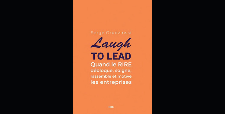 Laugh to Lead : Quand le rire débloque, soigne, rassemble  et motive les entreprises, de Serge Grudzinski