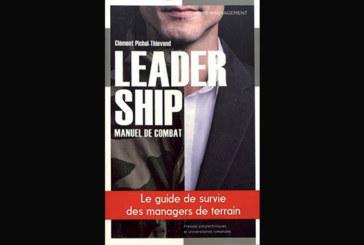 Leadership, manuel de combat : le guide de survie des managers de terrain, de Clément Pichot-Thiervend