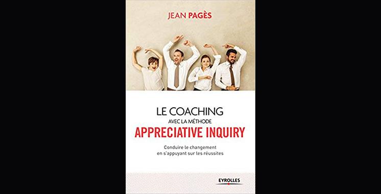 Le coaching collectif avec la méthode appréciative inquiry : Conduire  le changement en s'appuyant sur  les réussites, de Jean Pages