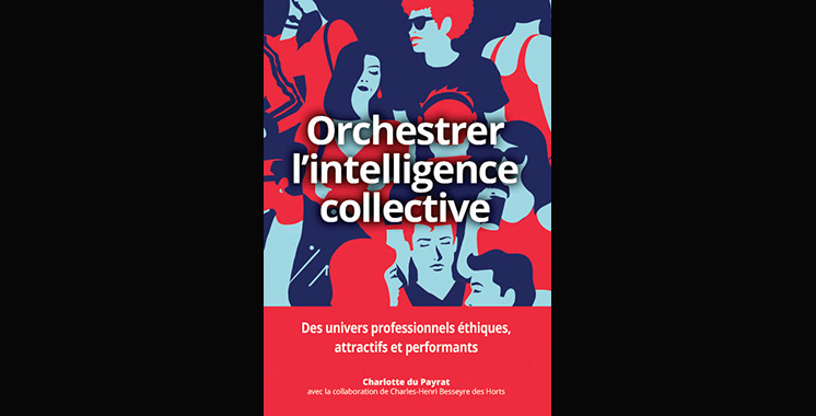 Orchestrer l'intelligence collective : des univers professionnels éthiques, attractifs et performants, de Charlotte du Payrat