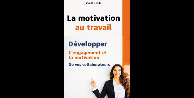 La motivation au travail : Développer l'engagement et la motivation de vos collaborateurs, de Camille Hulot
