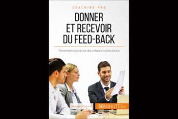 Donner et recevoir du feed back : Transmettre et recevoir des critiques constructives, de Véronique Bronckart et 50Minutes
