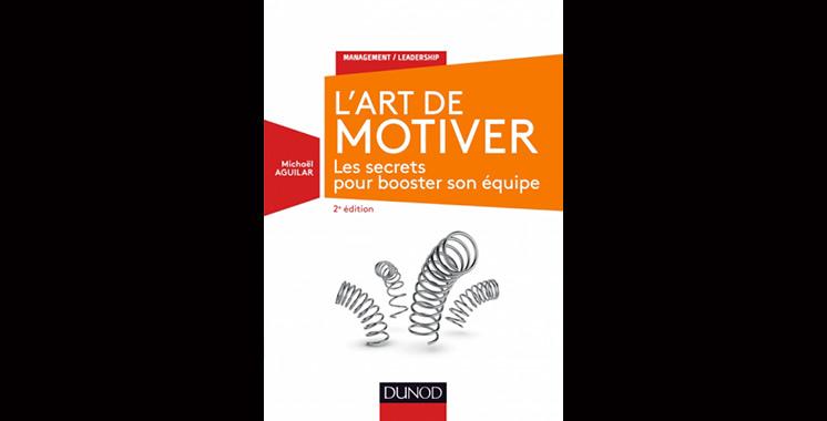 L'art de motiver (2ème édition), Les secrets pour booster son équipe, de Michael Aguilar