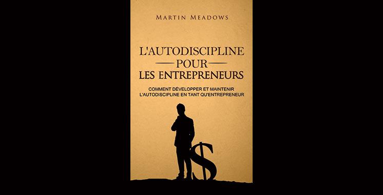 L'autodiscipline pour les entrepreneurs : Comment développer et maintenir l'autodiscipline en tant qu'entrepreneur, de Martin Meadows