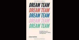 Dream Team : Les meilleurs secrets des managers pour recruter et fidéliser votre équipe idéale, de Ludovic Girodon