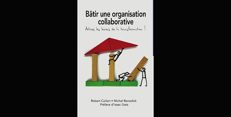 Bâtir une organisation collaborative : activez les leviers de la transformation !, de Robert Collart et Michal Benedick