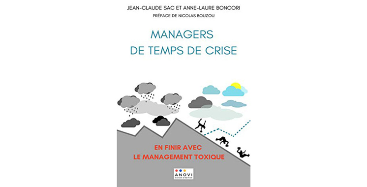 Managers de temps de crise : En finir avec le management toxique ! de Jean-Claude Sac, Anne Laure Boncori