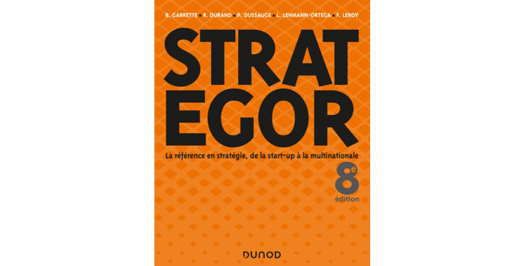 Strategor – 8e éd. – Toute la stratégie de la start-up à la multinationale de Bernard Garrette, Laurence Lehmann-Ortega, Frédéric Leroy, Pierre Dussauge, Rodolphe Durand, Bertrand Pointeau, Olivier Sibony