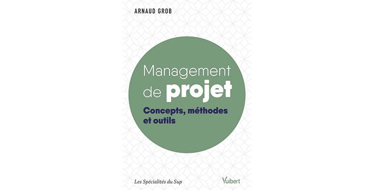 Management de projet – Concepts, méthodes et outils, de Arnaud Grob