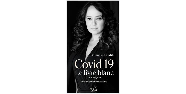 Covid-19 : Le livre blanc du Dr Imane Kendili / Chroniques d'une société marocaine secouée de plein fouet