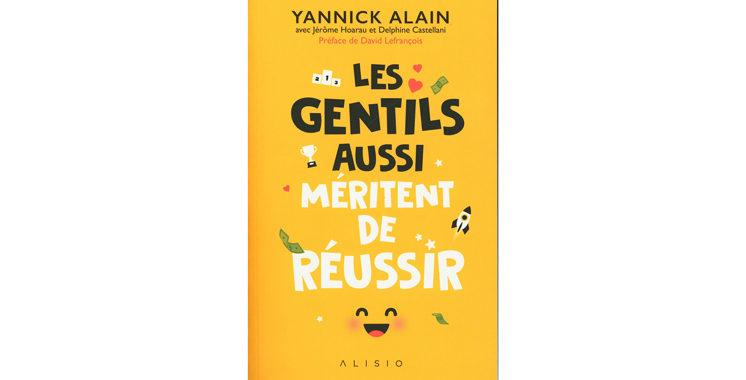 Les gentils aussi méritent de réussir, de Yannick Alain, Jérôme Hoarau, Delphine Castellini, David Lefrançois
