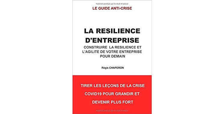 La résilience d'entreprise : Construire la résilience et l'agilité de votre entreprise pour demain,de Régis Chaperon