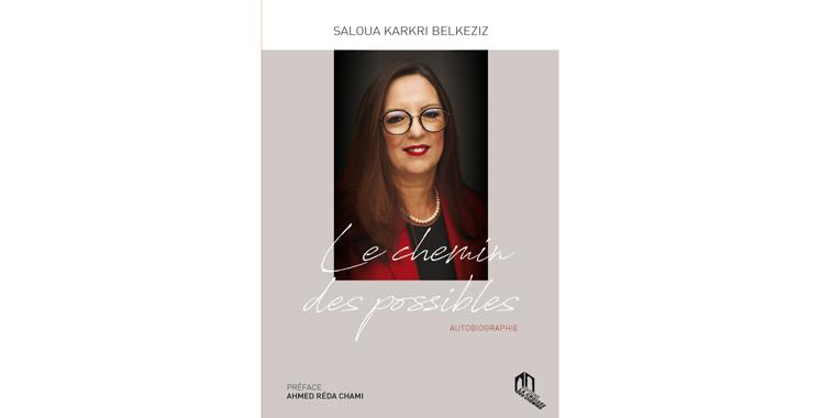 «Le chemin des possibles» :  Un livre qui retrace le parcours  de Saloua Belkeziz
