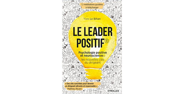 Le leader positif: Psychologie positive et neurosciences : les nouvelles clés du dirigeant, deYves Le Bihan